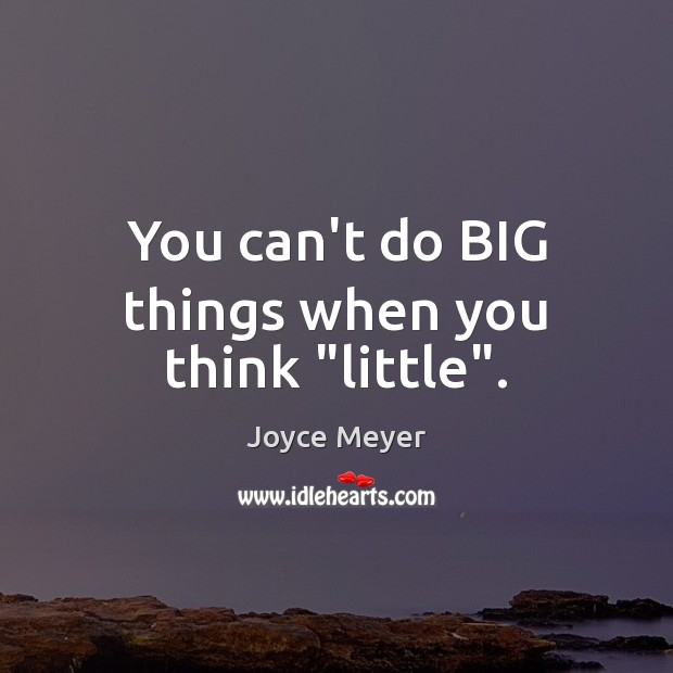 "Image, You can't do BIG things when you think ""little""."