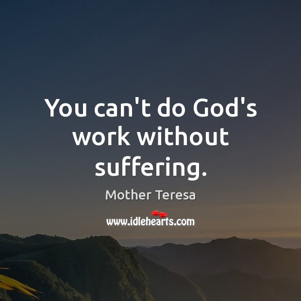 Image, You can't do God's work without suffering.