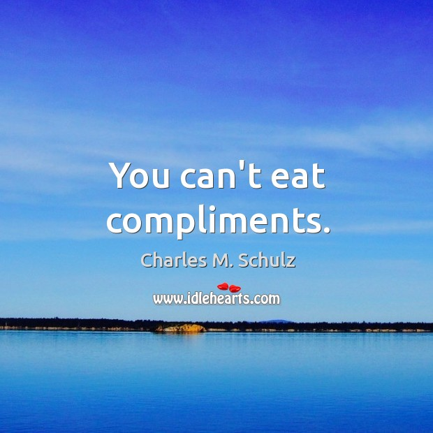 Image, You can't eat compliments.