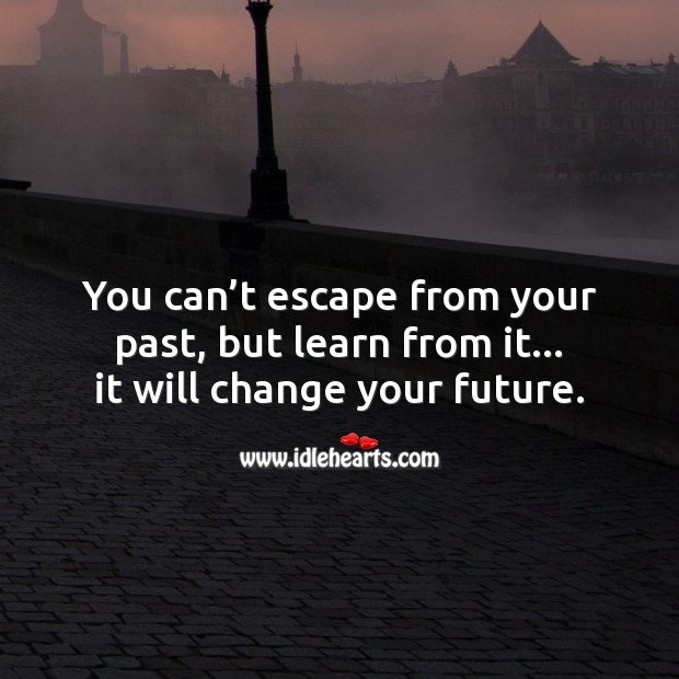 You can't escape from your past, but learn from it. Learning Quotes Image
