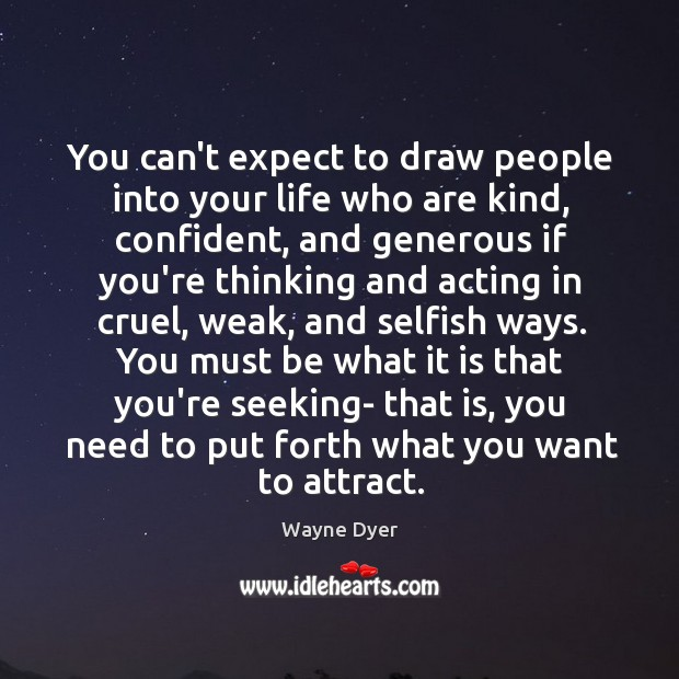 Image, You can't expect to draw people into your life who are kind,
