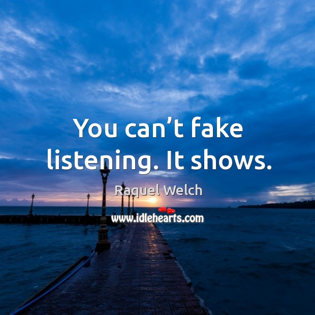 You can't fake listening. It shows. Image