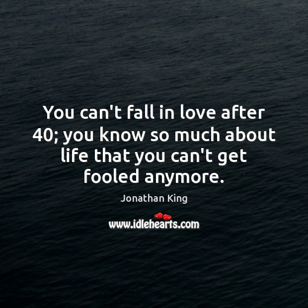 You can't fall in love after 40; you know so much about life Image