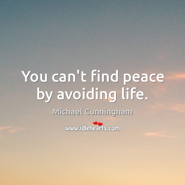 Image, You can't find peace by avoiding life.