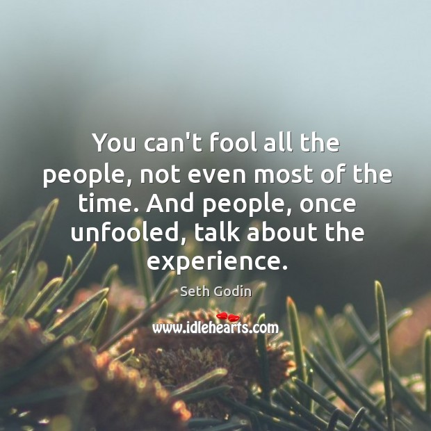 You can't fool all the people, not even most of the time. Image