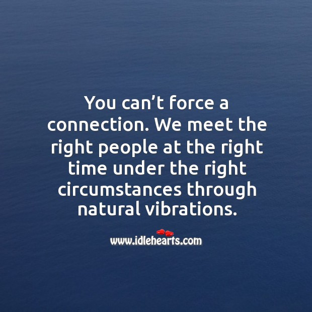 You can't force a connection with people. Image