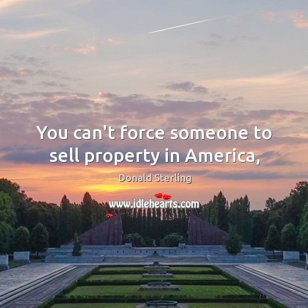 You can't force someone to sell property in America, Image