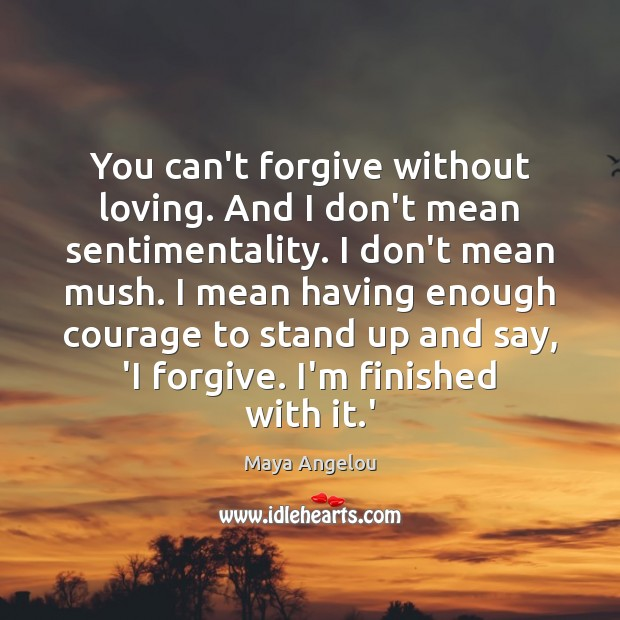 Image, You can't forgive without loving. And I don't mean sentimentality. I don't