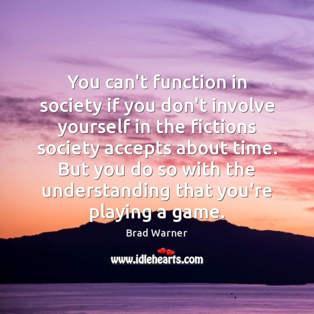 Image, You can't function in society if you don't involve yourself in the