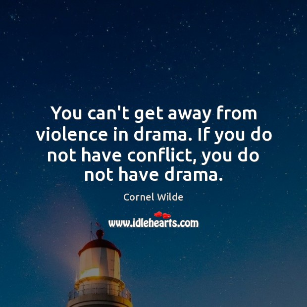 You can't get away from violence in drama. If you do not Cornel Wilde Picture Quote