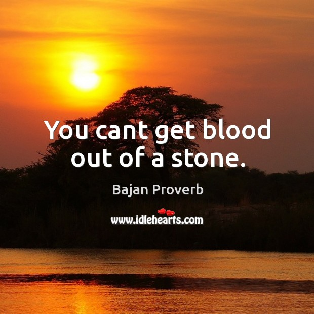 You cant get blood out of a stone. Bajan Proverbs Image
