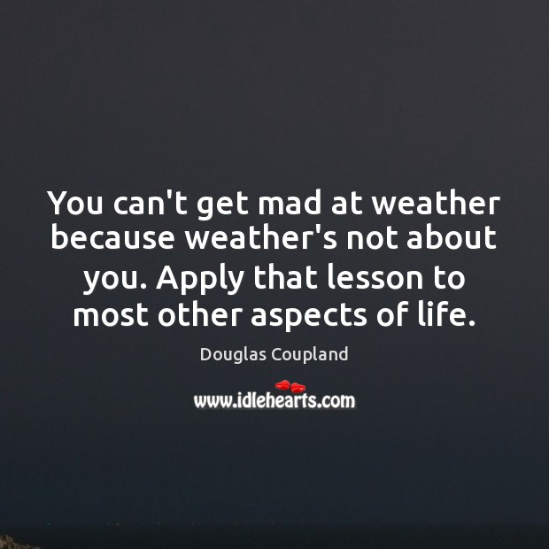 Image, You can't get mad at weather because weather's not about you. Apply