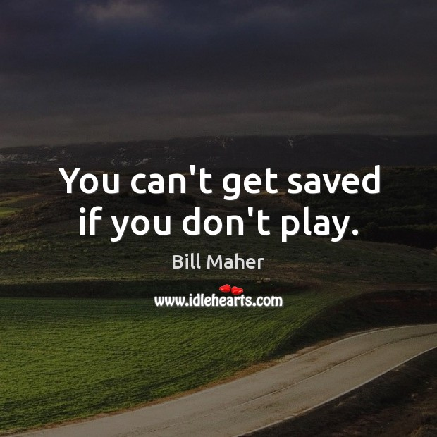 Image, You can't get saved if you don't play.