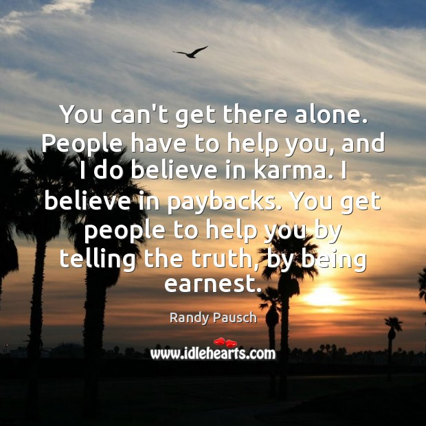 You can't get there alone. People have to help you, and I Randy Pausch Picture Quote