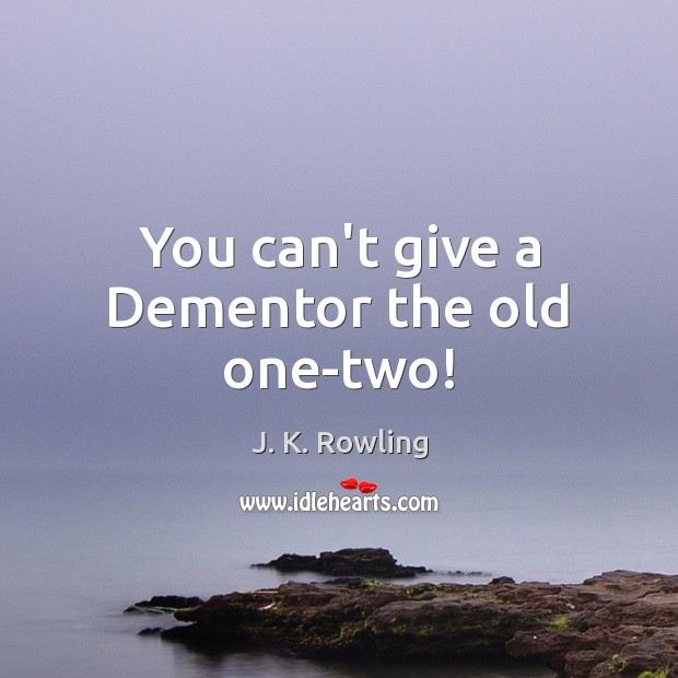 Image, You can't give a Dementor the old one-two!