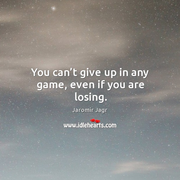 You can't give up in any game, even if you are losing. Image