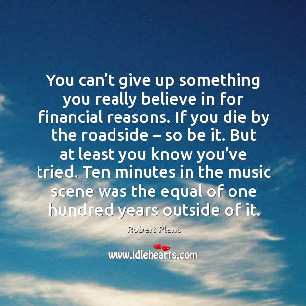 You can't give up something you really believe in for financial reasons. Image