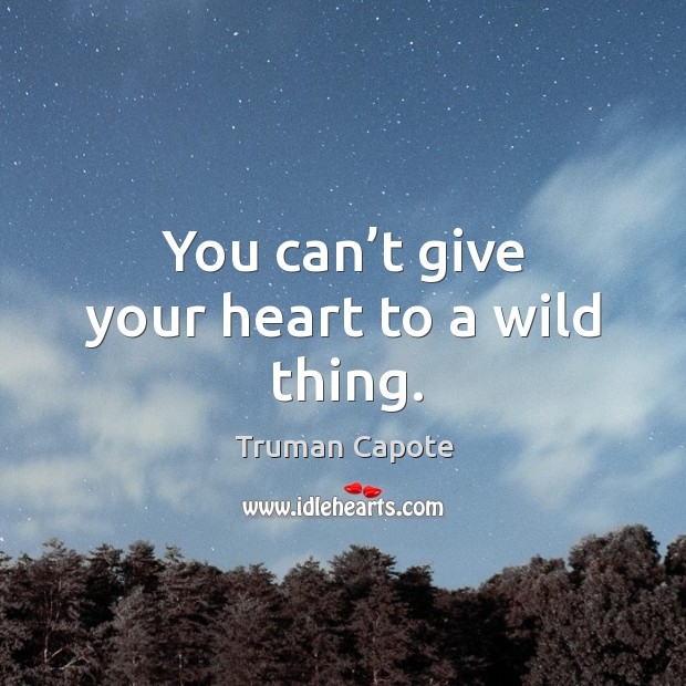 Image, You can't give your heart to a wild thing.