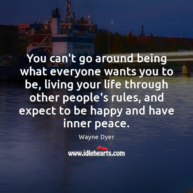 Image, You can't go around being what everyone wants you to be, living
