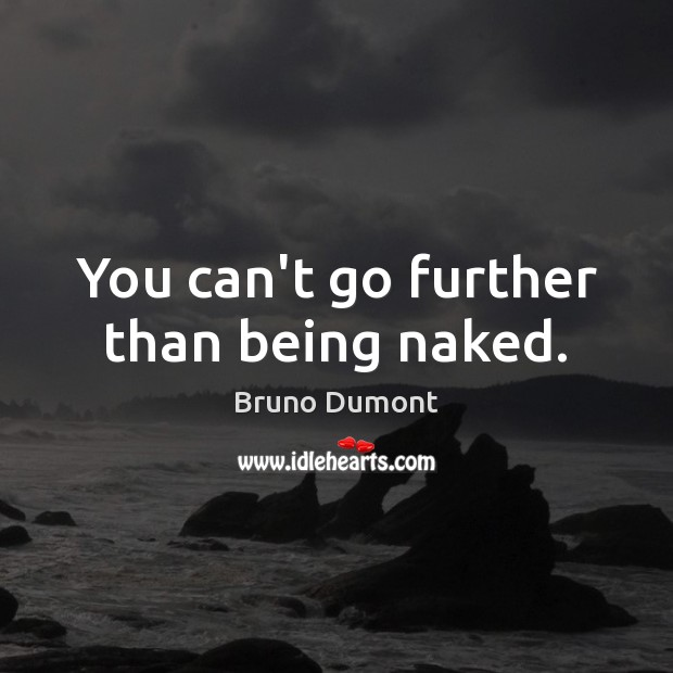 Image, You can't go further than being naked.