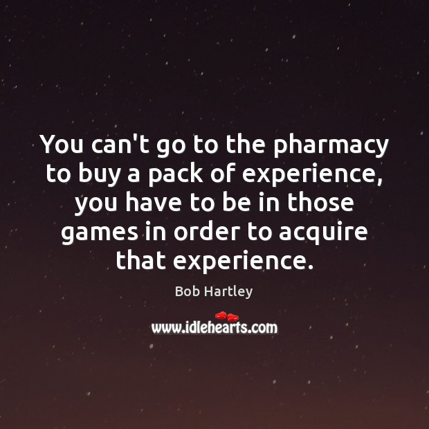 Image, You can't go to the pharmacy to buy a pack of experience,