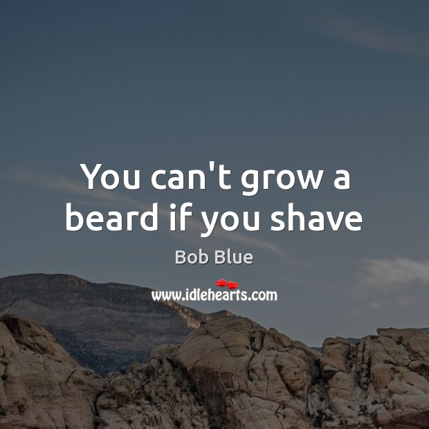 Image, You can't grow a beard if you shave
