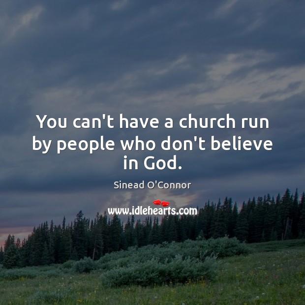 You can't have a church run by people who don't believe in God. Image