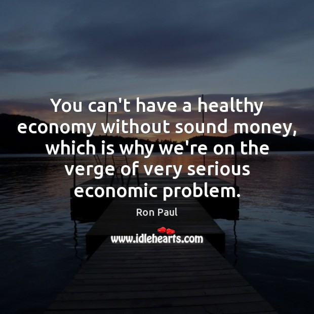 Image, You can't have a healthy economy without sound money, which is why