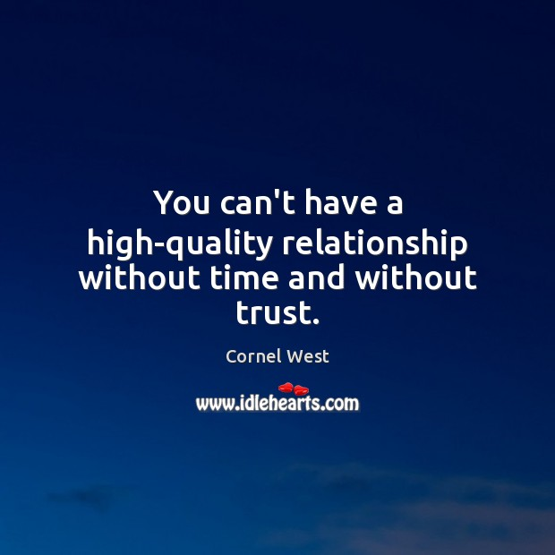 You can't have a high-quality relationship without time and without trust. Image