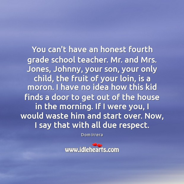 You can't have an honest fourth grade school teacher. Mr. and Mrs. Image
