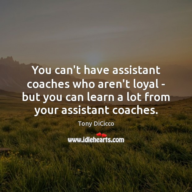 Image, You can't have assistant coaches who aren't loyal – but you can