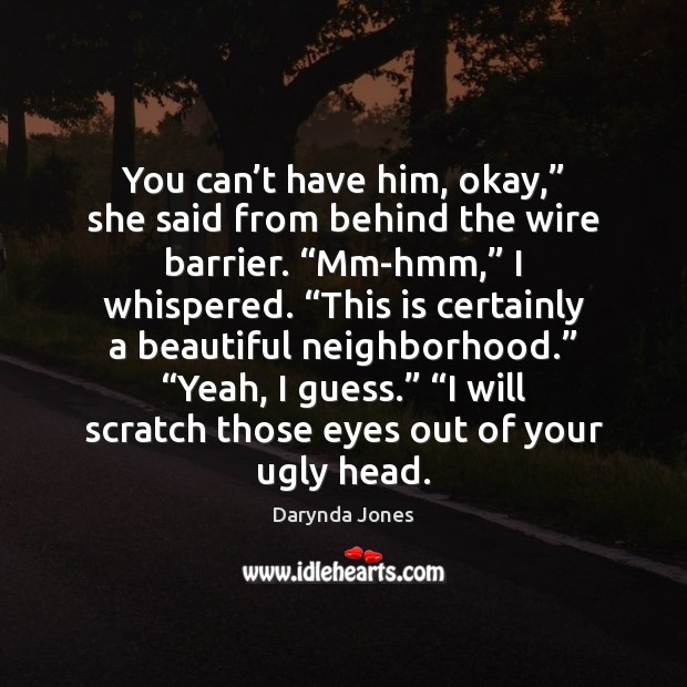"""You Can Have Him: You Can't Have Him, Okay,"""" She Said From Behind The Wire"""
