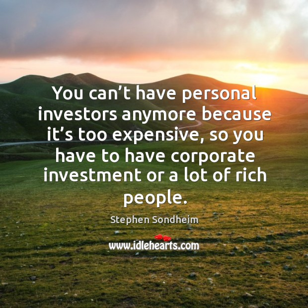 You can't have personal investors anymore because it's too expensive Image