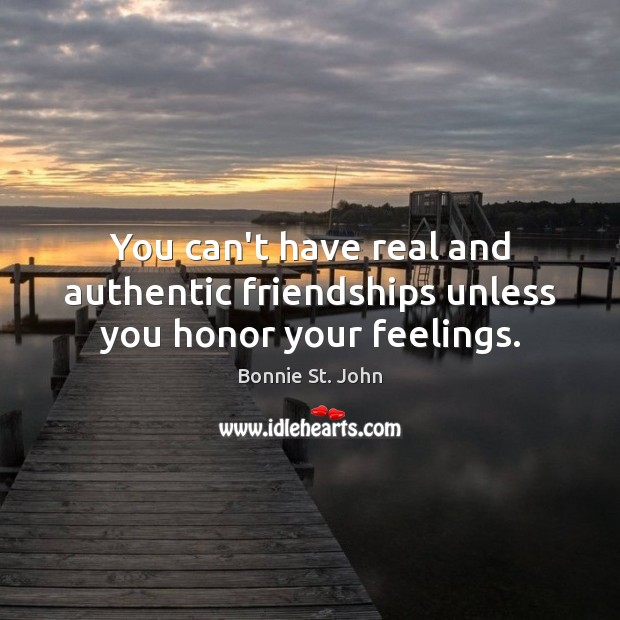 Image, You can't have real and authentic friendships unless you honor your feelings.
