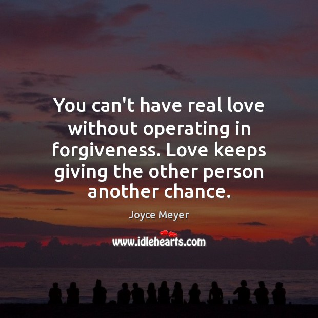 You can't have real love without operating in forgiveness. Love keeps giving Joyce Meyer Picture Quote