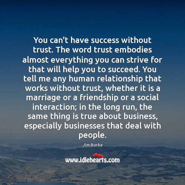 You can't have success without trust. The word trust embodies almost everything Image