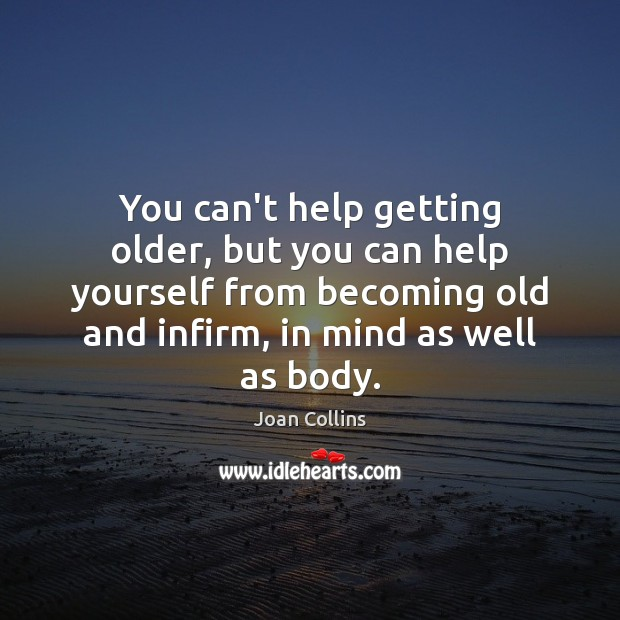 You can't help getting older, but you can help yourself from becoming Image