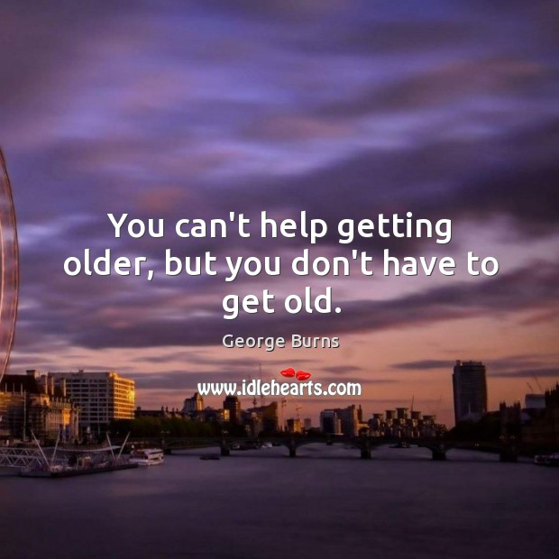 Image, You can't help getting older, but you don't have to get old.