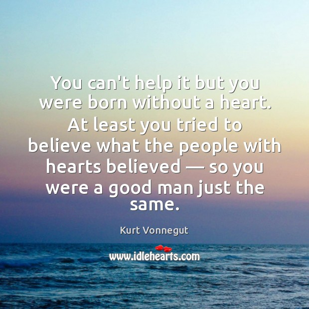 You can't help it but you were born without a heart. At Men Quotes Image