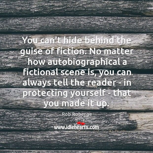 You can't hide behind the guise of fiction. No matter how autobiographical Image