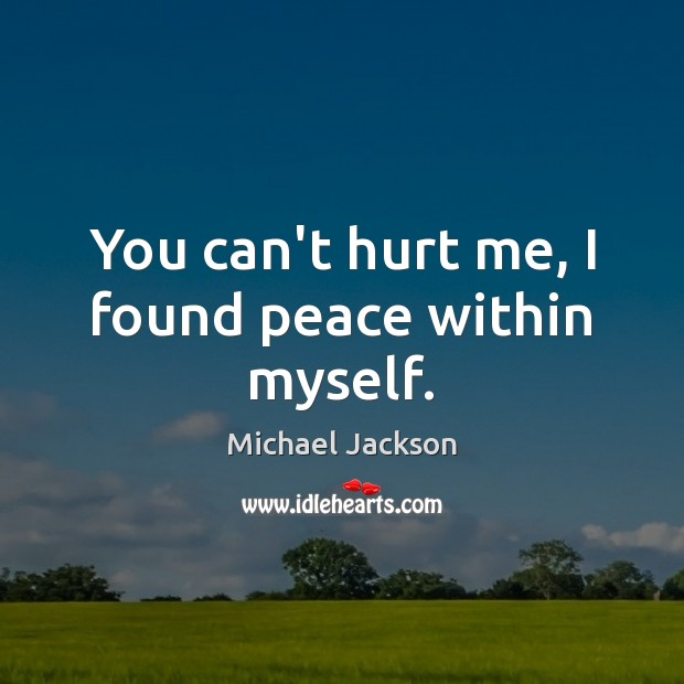 You can't hurt me, I found peace within myself. Image