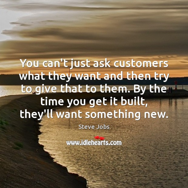 You can't just ask customers what they want and then try to Steve Jobs Picture Quote