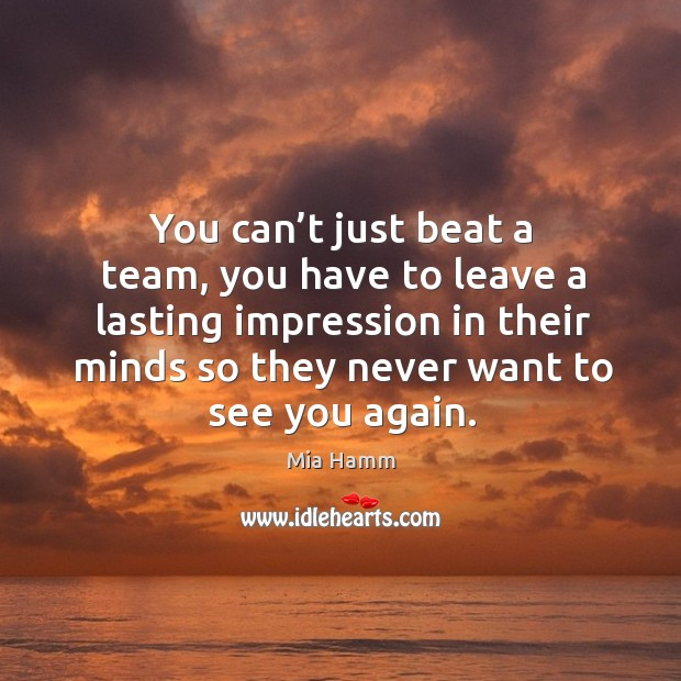 Image, You can't just beat a team, you have to leave a lasting impression in their minds so they never want to see you again.