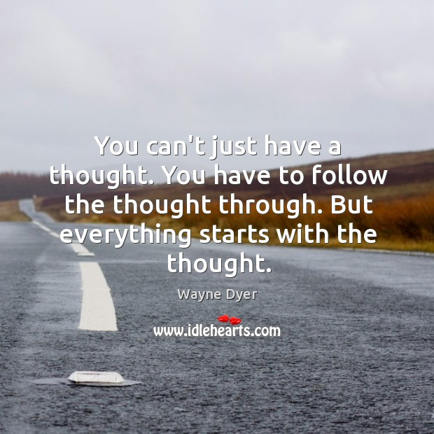 Image, You can't just have a thought. You have to follow the thought