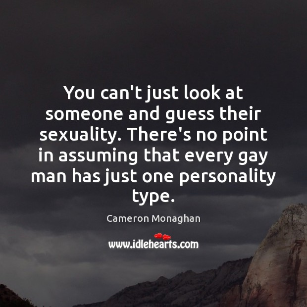 Image, You can't just look at someone and guess their sexuality. There's no