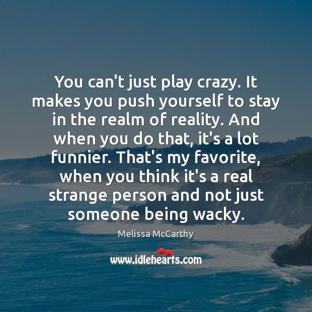 You can't just play crazy. It makes you push yourself to stay Image
