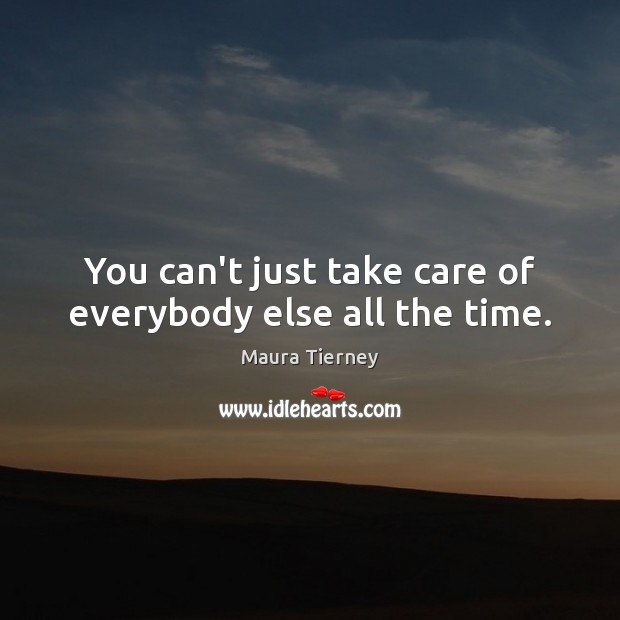 You can't just take care of everybody else all the time. Image