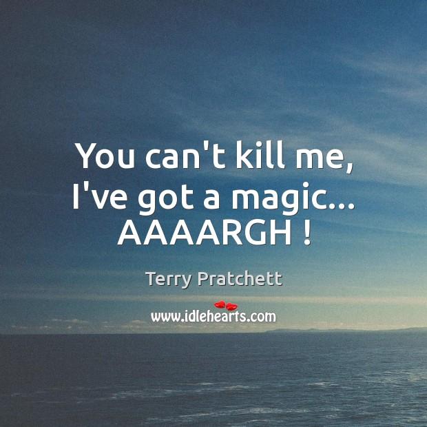 Image, You can't kill me, I've got a magic… AAAARGH !