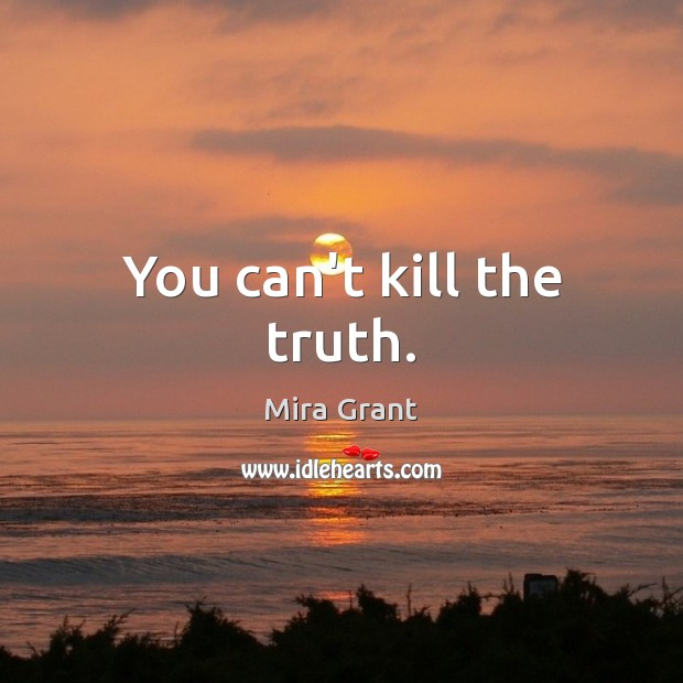 Image, You can't kill the truth.