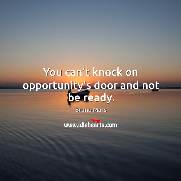 You can't knock on opportunity's door and not be ready. Bruno Mars Picture Quote
